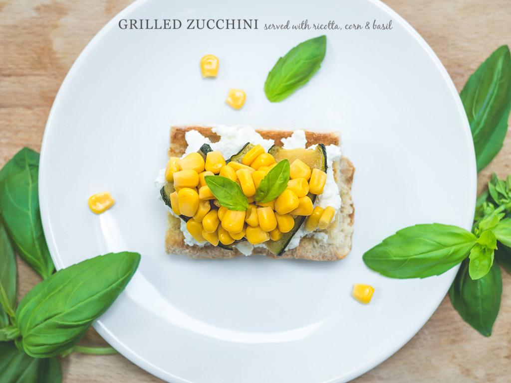 grilled zucchini bruschetta with ricotta, basil & corn | curatedlifestudio.com